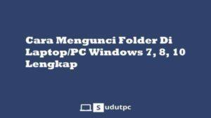 Cara mengunci folder di Laptop Windows