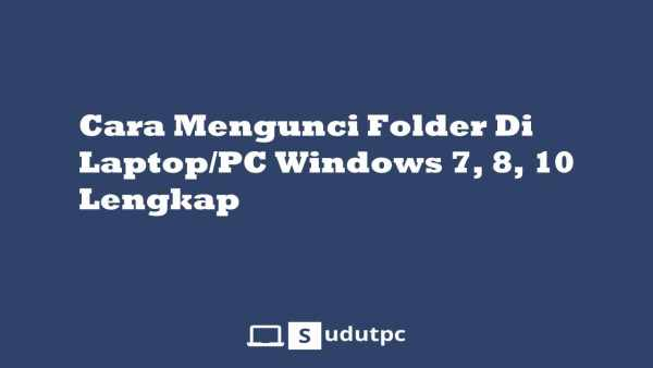 Cara mengunci folder di Laptop Windows