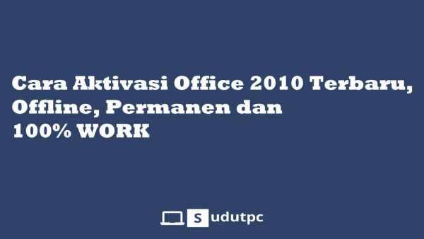 √ Cara Aktivasi Office 2010 Terbaru, Offline, Permanen WORK