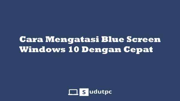 Cara mengatasi blue screen di Windows 10