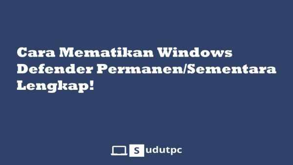 Cara mematikan Windows Defender permanen sementara