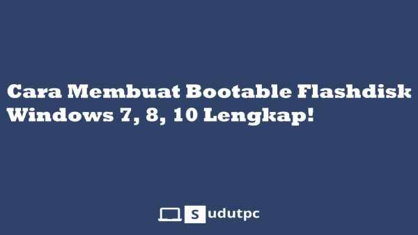 Cara membuat bootable flashdisk Windows