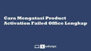 Cara mengatasi Product Activation Failed Office